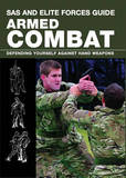 SAS and Elite Forces Guide; Armed Combat: Defending Yourself Against Hand Weapons by Martin Dougherty