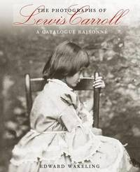 The Photographs of Lewis Carroll by Edward Wakeling