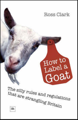 How to Label a Goat: The Silly Rules and Regulations That are Strangling Britain by Ross Clark image