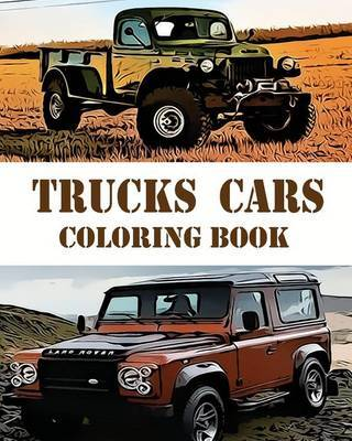 Trucks Cars Coloring Book: Design Coloring Book by Eva Whaley