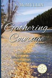 Gathering Courage by T a McMullin