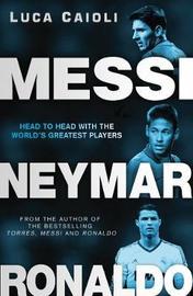 Messi, Neymar, Ronaldo by Luca Caioli