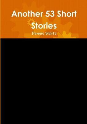 Another 53 Short Stories by Dennis White image