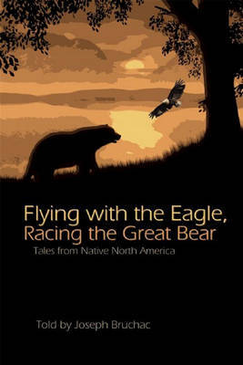 Flying with the Eagle, Racing the Great Bear: Tales from Native North America by Joseph Bruchac image