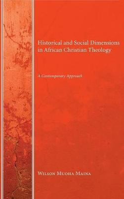 Historical and Social Dimensions in African Christian Theology by Wilson Muoha Maina