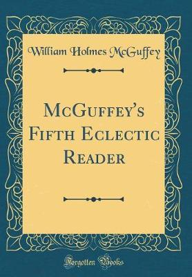 McGuffey's Fifth Eclectic Reader (Classic Reprint) by William Holmes McGuffey