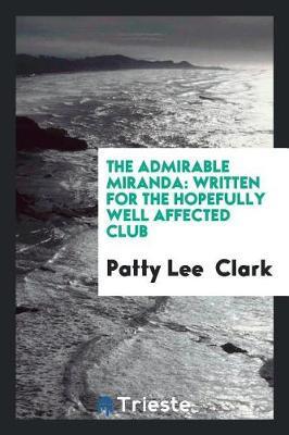 The Admirable Miranda by Patty Lee Clark