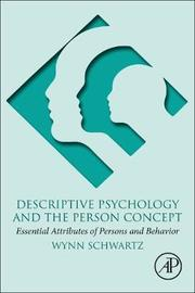 Descriptive Psychology and the Person Concept by Wynn Schwartz