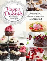 Happy Desserts.Cookbook 50 Recipes by Daniel Hall