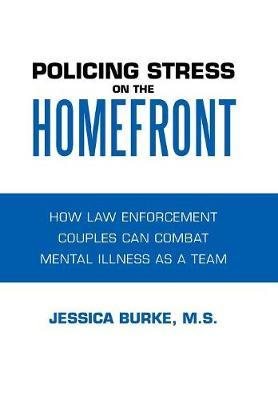 Policing Stress on the Homefront by Jessica Burke M S