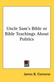 Uncle Sam's Bible or Bible Teachings About Politics by James B. Converse image