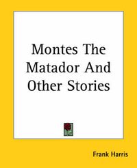 Montes The Matador And Other Stories by Frank Harris image