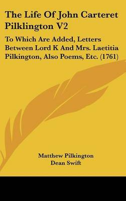 The Life Of John Carteret Pilklington V2: To Which Are Added, Letters Between Lord K And Mrs. Laetitia Pilkington, Also Poems, Etc. (1761) by Matthew Pilkington image