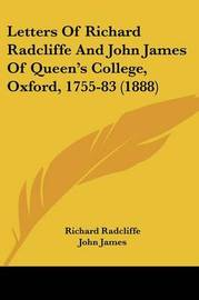 Letters of Richard Radcliffe and John James of Queen's College, Oxford, 1755-83 (1888) by John James