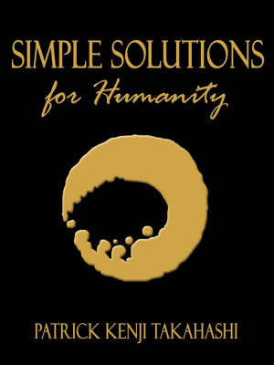 Simple Solutions for Humanity by Patrick Kenji Takahashi