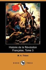 Histoire De La Revolution Francaise, Tome 3 (Dodo Press) by M A Thiers image