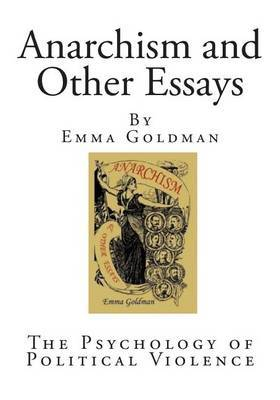 emma goldman anarchism and other essays amazon Emma goldman (june 27 [os june 15] 1869 - may 14, 1940) was an anarchist known for her political activism, writing and speeches in 1906, goldman founded the anarchist journal mother earth in 1917, goldman and berkman were sentenced to two years in jail for conspiring to induce.