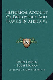 Historical Account of Discoveries and Travels in Africa V2 by John Leyden