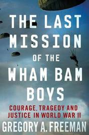 Last Mission of the Wham Bam Boys by Gregory A Freeman
