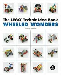 The Lego Technic Idea Book: Wheeled Wonders by Yoshihito Isogawa