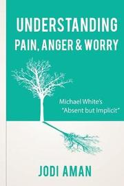 Understanding Pain, Anger & Worry by Jodi Aman Lcsw-R