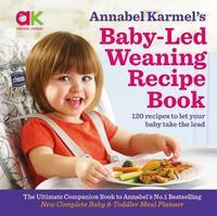 Annabel Karmel's Baby-Led Weaning Recipe Book by Annabel Karmel