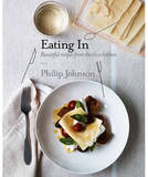 Eating In: Beautiful Recipes from the E'cco Kitchen by Philip Johnson
