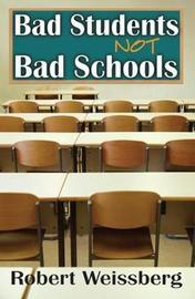 Bad Students, Not Bad Schools by Robert Weissberg image