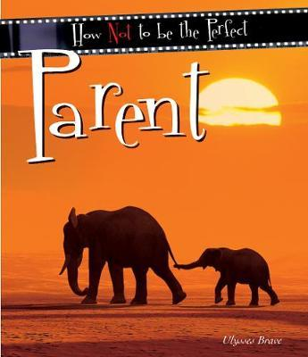 How Not To Be The Perfect Parent by Ulysses Brave image