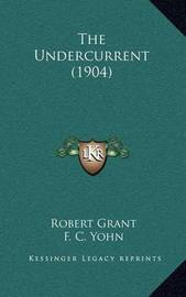 The Undercurrent (1904) by Robert Grant
