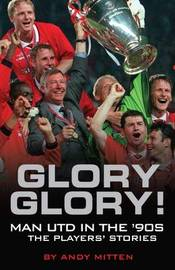 Glory, Glory...: Man Utd in the 90s - The Players' Stories by Andy Mitten