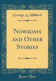 Nowadays and Other Stories (Classic Reprint) by George A. Hibbard image