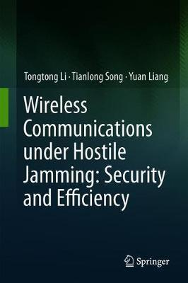Wireless Communications under Hostile Jamming: Security and Efficiency by Tongtong Li