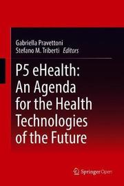 P5 eHealth: An Agenda for the Health Technologies of the Future