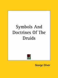 Symbols and Doctrines of the Druids by George Oliver