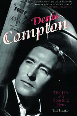 Denis Compton: The Life of a Sporting Hero by Tim Heald image