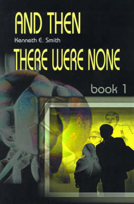 And Then There Were None: Book 1 by Kenneth E. Smith image