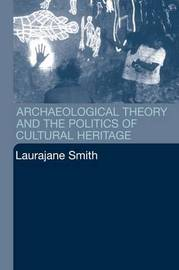Archaeological Theory and the Politics of Cultural Heritage by Laurajane Smith image
