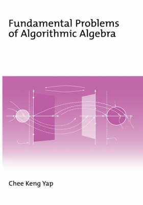 Fundamental Problems of Algorithmic Algebra by Chee Keng Yap