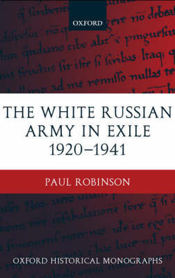 The White Russian Army in Exile 1920-1941 by Paul Robinson