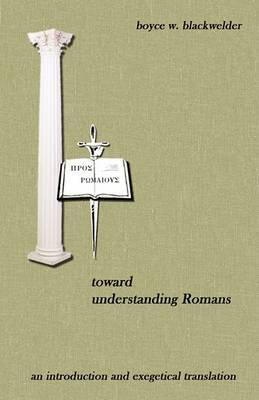 Toward Understanding Romans by Boyce W. Blackwelder