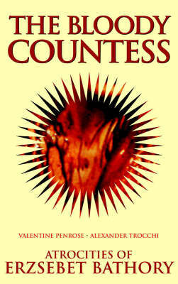 The Bloody Countess: Atrocities of Erzsebet Bathory by Valentine Penrose image