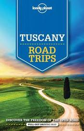 Lonely Planet Tuscany Road Trips by Lonely Planet