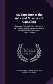 An Exposure of the Arts and Miseries of Gambling by Edwin Hubbell Chapin