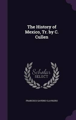 The History of Mexico, Tr. by C. Cullen by Francisco Saverio Clavigero image