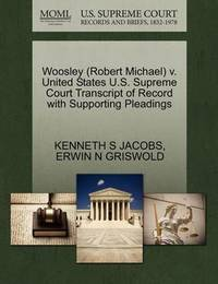 Woosley (Robert Michael) V. United States U.S. Supreme Court Transcript of Record with Supporting Pleadings by Kenneth S Jacobs