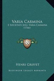 Varia Carmina: E Societate Jesu, Varia Carmina (1766) by Henri Griffet