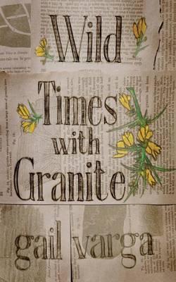 Wild Times with Granite by Gail Varga