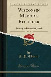 Wisconsin Medical Recorder, Vol. 8 by J P Thorne image
