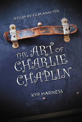 The Art of Charlie Chaplin by Kyp Harness
